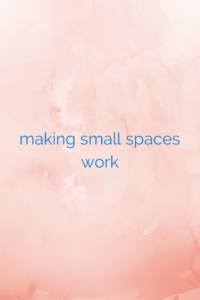 making small spaces work