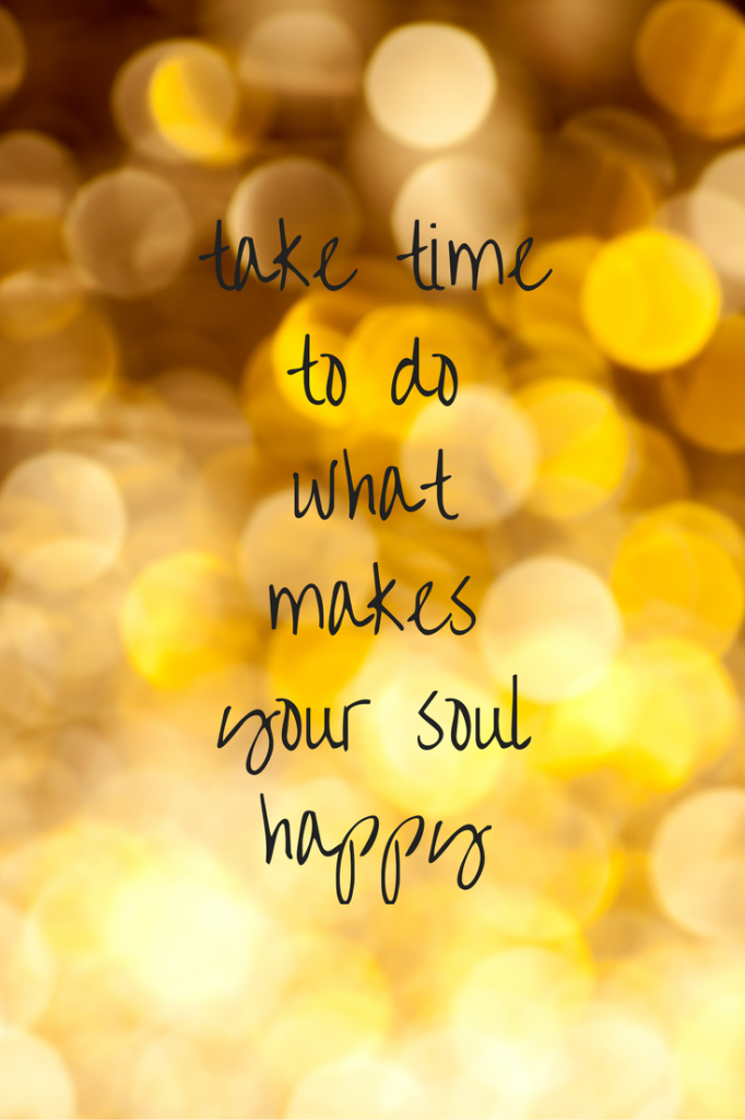 take time to do what makes you happy