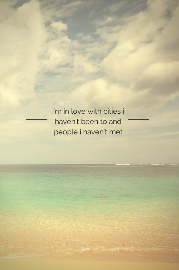 i'm in love with cities i've never been wanderlust